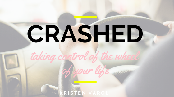 CRASHED:  Taking control of the wheel of your life.