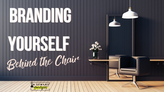 BRANDING YOURSELF Behind The Chair