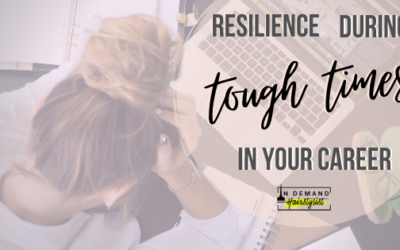 RESILIENCE during TOUGH TIMES in your career